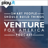 Smart People Should Build Things: The Venture for America Podcast - mbaMission