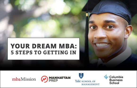 Your Dream MBA: 5 Steps to Getting In Webinar Series - mbaMission