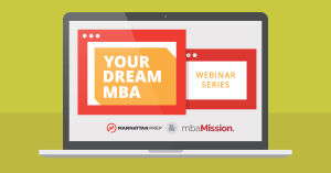 "Register for our FREE ""Your Dream MBA"" Event Series Featuring CBS, Kellogg, MIT Sloan, and Yale SOM! - mbaMission"